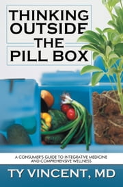 THINKING Outside the Pill Box - A consumer's guide to integrative medicine and comprehensive wellness ebook by Ty Vincent, MD