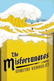 The Misfortunates - A Novel ebook by Dimitri Verhulst