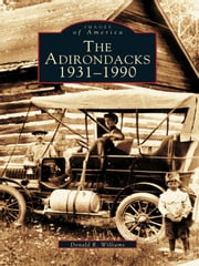 Adirondacks, The - 1931-1990 ebook by Donald R. Williams