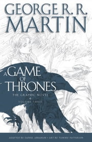 A Game of Thrones: The Graphic Novel: Volume Three ebook by George R. R. Martin,Daniel Abraham,Tommy Patterson
