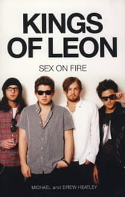 The Kings of Leon: Sex On Fire (New Edition) ebook by Michael Heatley
