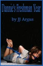 Dannie's Freshman Year ebook by JJ Argus