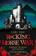 Rocking Horse War ebook by Lari Don
