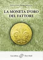 La moneta d'oro del fattore ebook by Giuliana Borghesani