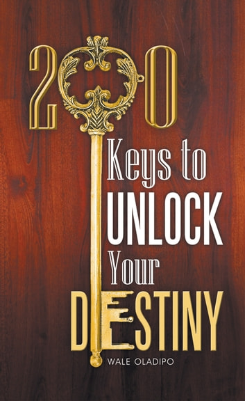 200 Keys to Unlock Your Destiny ebook by Wale Oladipo