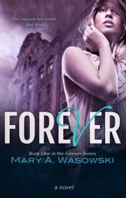 Forever - The Forever Series, #1 ebook by Mary Wasowski