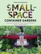 Small-Space Container Gardens ebook by Fern Richardson