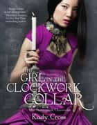 The Girl in the Clockwork Collar (The Steampunk Chronicles, Book 2) ebook by Kady Cross