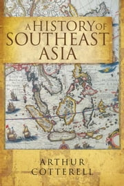 A History of Southeast Asia ebook by Arthur Cotterell