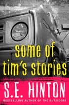 Some of Tim's Stories ebook by S.E. Hinton