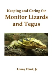 Keeping and Caring for Monitor Lizards and Tegus ebook by Lenny Flank
