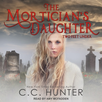 The Mortician's Daughter - Two Feet Under audiobook by C.C. Hunter