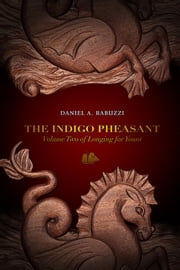 The Indigo Pheasant - Volume Two of Longing for Yount ebook by Daniel A. Rabuzzi