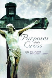 Purposes of the Cross ebook by Dr. Apostle Emmanuel Adebiyi