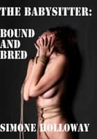 The Babysitter: Bound And Bred (Bundle) ebook by Simone Holloway