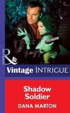 Shadow Soldier (Mills & Boon Intrigue) ebook by Dana Marton
