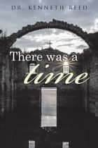 There Was a Time ebook by
