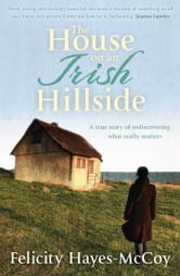 The House on an Irish Hillside - When you know where you've come from, you can see where you're going ebook by Felicity Hayes-McCoy