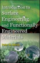Introduction to Surface Engineering and Functionally Engineered Materials ebook by Peter Martin