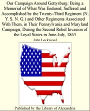 Our Campaign Around Gettysburg: Being a Memorial of What Was Endured, Suffered and Accomplished by the Twenty-Third Regiment (N. Y. S. N. G.) and Other Regiments Associated With Them ebook by John Lockwood