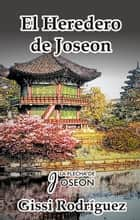 El Heredero de Joseon ebook by Gissi Rodríguez