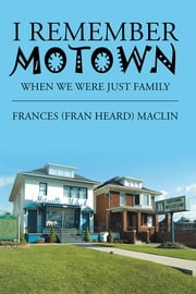 I Remember Motown - When We Were Just Family ebook by Frances (Fran Heard) Maclin