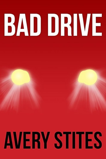 Bad Drive ebook by Avery Stites