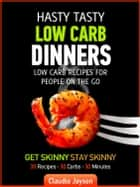 Hasty Tasty Low Carb Dinners ebook by Claudia Jayson