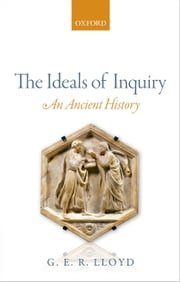 The Ideals of Inquiry: An Ancient History ebook by G. E. R. Lloyd