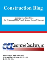 Construction Scheduling the Measured Mile Analysis and Expert Witnesses ebook by CCL Construction Consultants, Inc.
