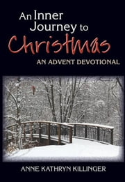 An Inner Journey to Christmas: An Advent Devotional ebook by Killinger, Anne Kathryn