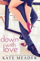 Down with Love - A Laws of Attraction Novel eBook by Kate Meader