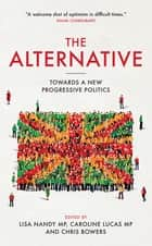 The Alternative - Towards a New Progressive Politics ebook by Lisa Nandy