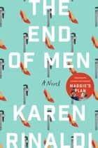 The End of Men - A Novel ebook by Karen Rinaldi