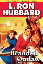 Branded Outlaw: A Tale of Wild Hearts in the Wild West ebook by Hubbard, L. Ron