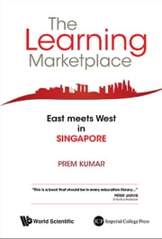 The Learning Marketplace - East Meets West in Singapore ebook by Prem Kumar