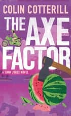 The Axe Factor - A Jimm Juree Novel ebook by Colin Cotterill