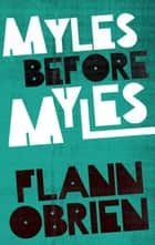 Myles Before Myles ebook by Flann O'Brien