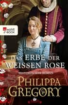 Das Erbe der weißen Rose ebook by Philippa Gregory, Elvira Willems, Peter Palm