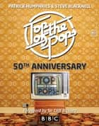Top of the Pops 50th Anniversary ebook by Patrick Humphries