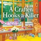 A Crafter Hooks a Killer - A Handcrafted Mystery audiobook by Holly Quinn