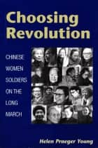 Choosing Revolution ebook by Helen Praeger Young