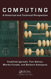Computing: A Historical and Technical Perspective ebook by Igarashi, Yoshihide