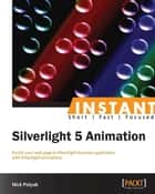 Instant Silverlight 5 Animation ebook by Nick Polyak