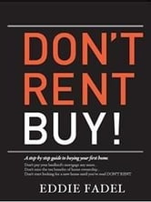 Don't Rent Buy! - A Step-by-Step Guide to Buying Your First Home ebook by Eddie Fadel