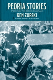 Peoria Stories: Tales from the Illinois Heartland ebook by Ken Zurski