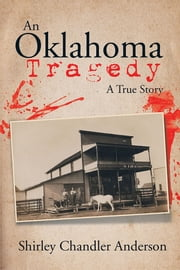 An Oklahoma Tragedy - A True Story ebook by Shirley Chandler Anderson