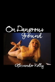 On Dangerous Ground ebook by Alexander Kelly