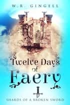 Twelve Days of Faery ebook by W.R. Gingell