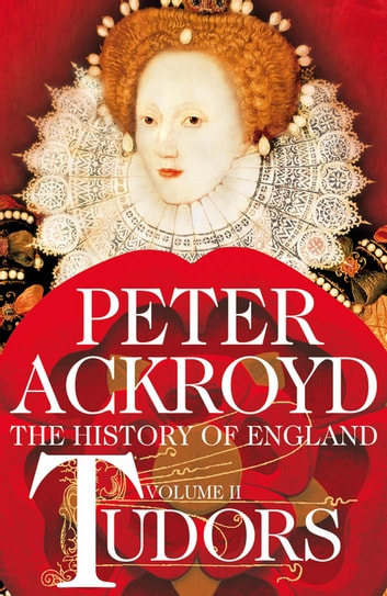Tudors: The History of England Volume 2 ebook by Peter Ackroyd